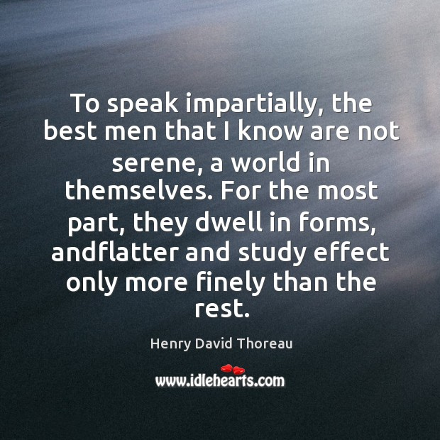 To speak impartially, the best men that I know are not serene, Image