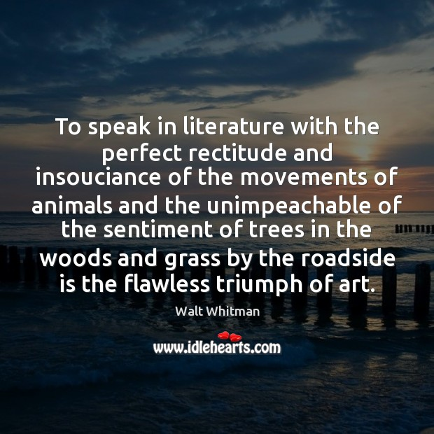 To speak in literature with the perfect rectitude and insouciance of the Image