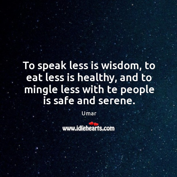 To speak less is wisdom, to eat less is healthy, and to Image