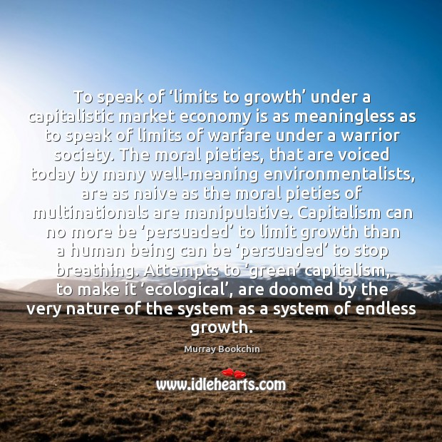To speak of 'limits to growth' under a capitalistic market economy is Image