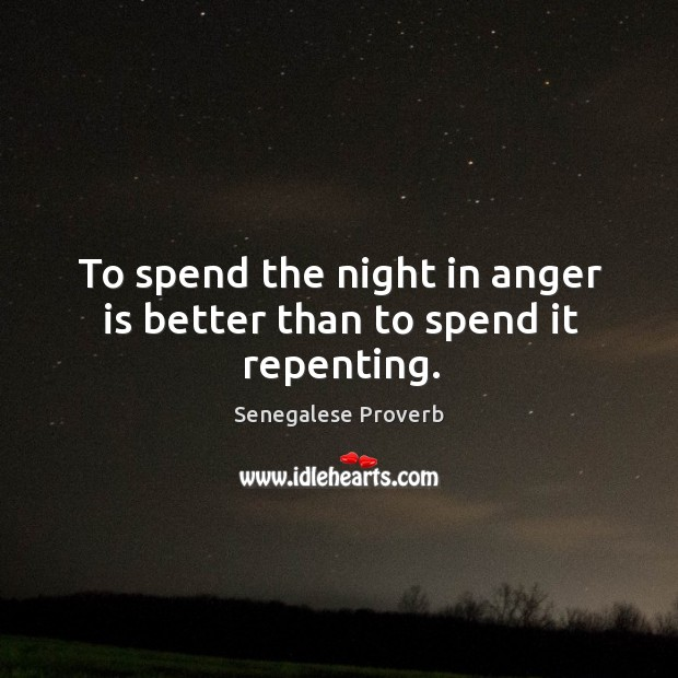 To spend the night in anger is better than to spend it repenting. Senegalese Proverbs Image
