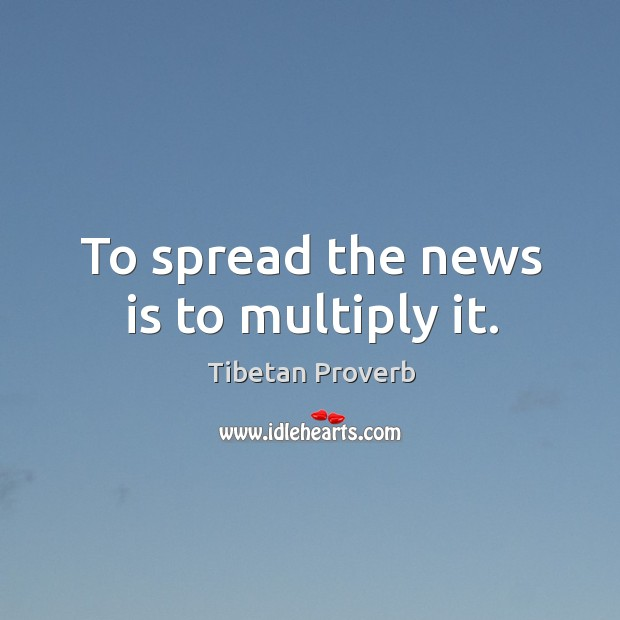 To spread the news is to multiply it. Tibetan Proverbs Image