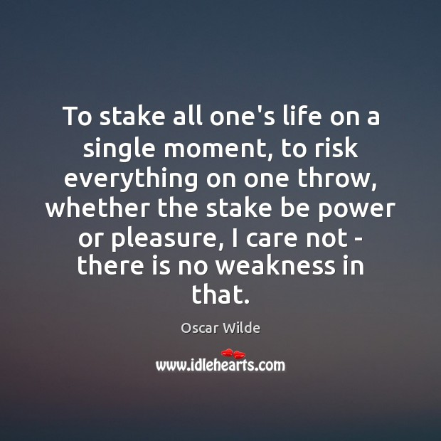 Image, To stake all one's life on a single moment, to risk everything