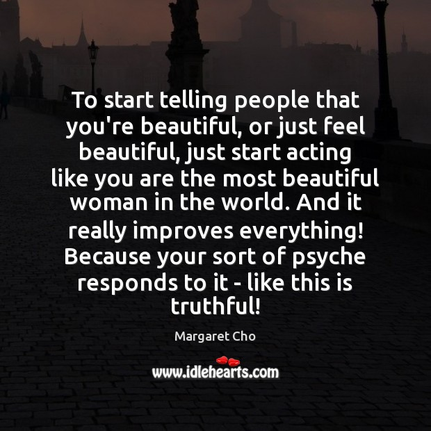 To start telling people that you're beautiful, or just feel beautiful, just Image