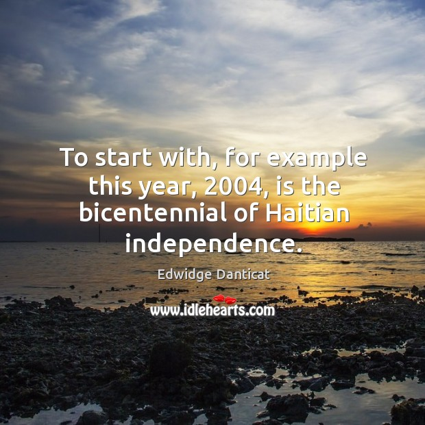Image, To start with, for example this year, 2004, is the bicentennial of haitian independence.