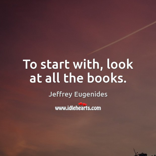 Image, To start with, look at all the books.
