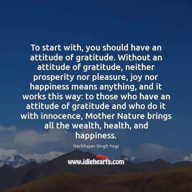 To start with, you should have an attitude of gratitude. Without an Image