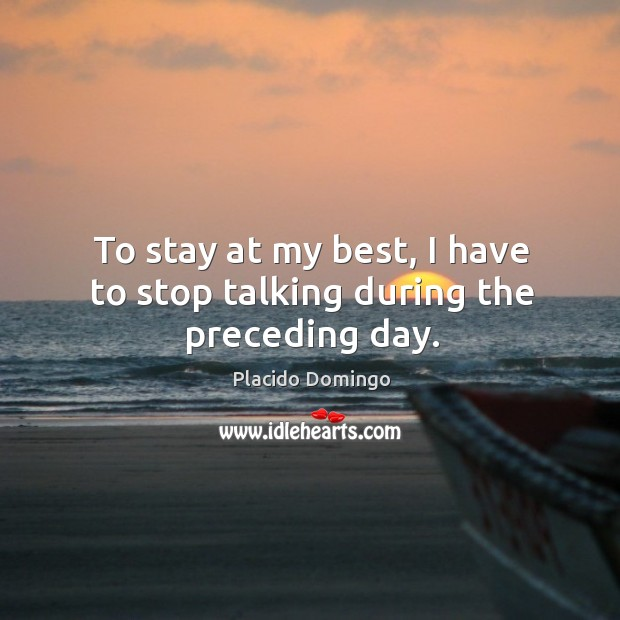 To stay at my best, I have to stop talking during the preceding day. Image