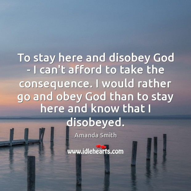 To stay here and disobey God – I can't afford to take Image