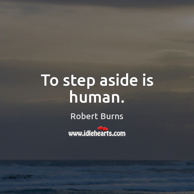 Image, To step aside is human.