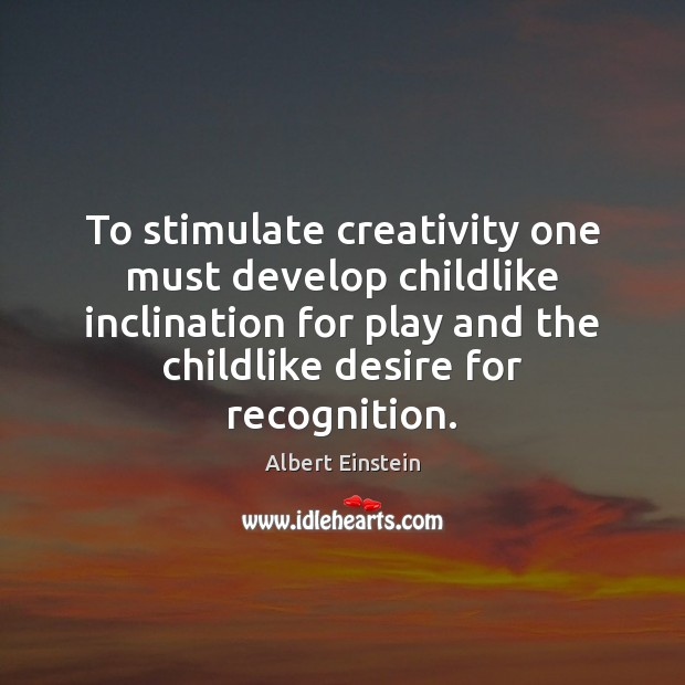 To stimulate creativity one must develop childlike inclination for play and the Albert Einstein Picture Quote