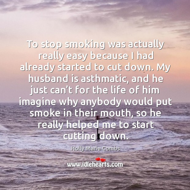 Image, To stop smoking was actually really easy because I had already started to cut down.