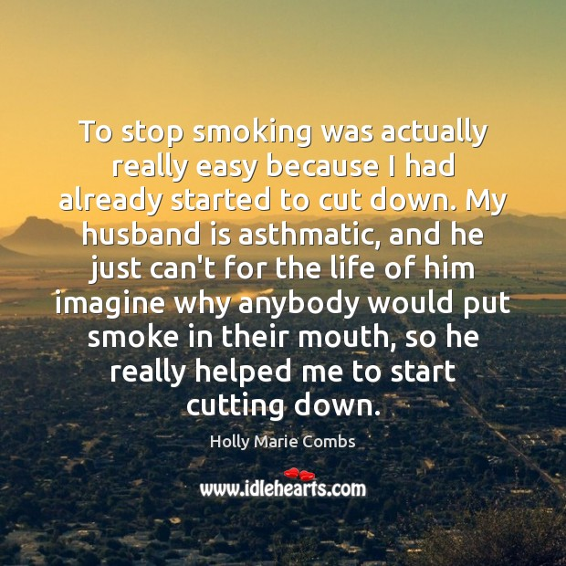Image, To stop smoking was actually really easy because I had already started