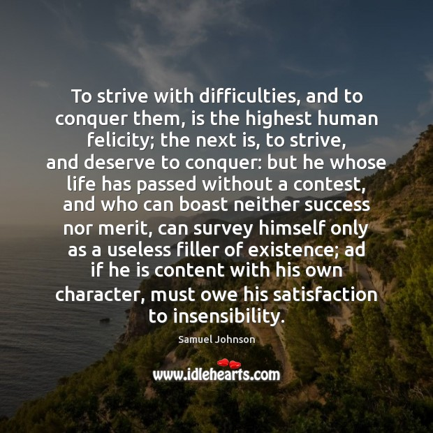 To strive with difficulties, and to conquer them, is the highest human Image