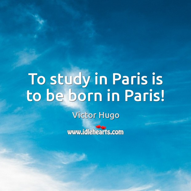 To study in Paris is to be born in Paris! Image