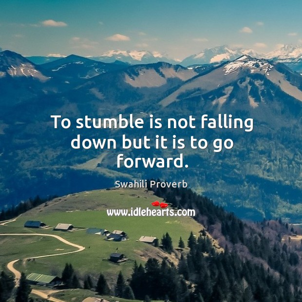 To stumble is not falling down but it is to go forward. Swahili Proverbs Image