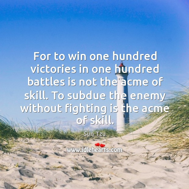 To subdue the enemy without fighting is the acme of skill. Image