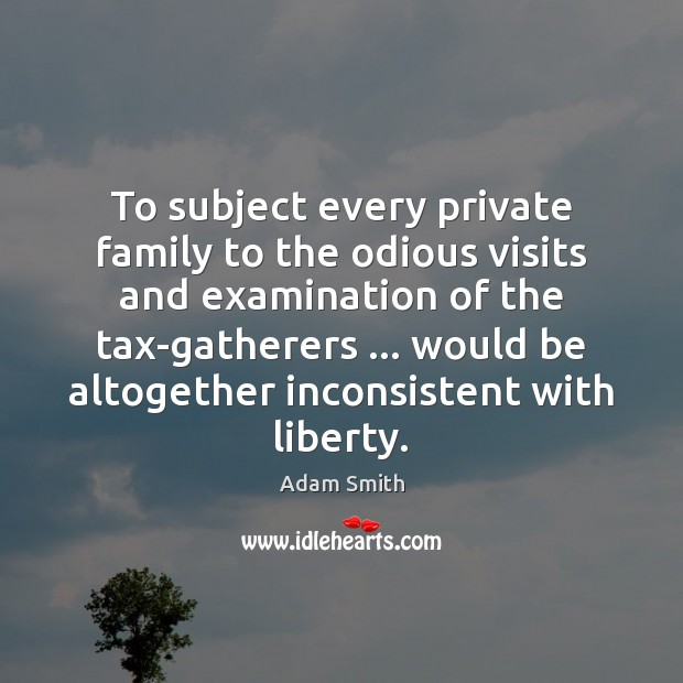 To subject every private family to the odious visits and examination of Image