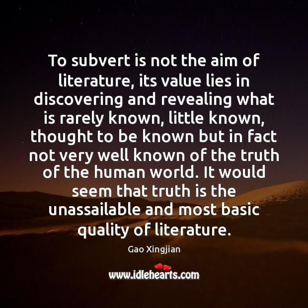 To subvert is not the aim of literature, its value lies in Gao Xingjian Picture Quote