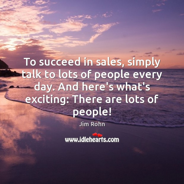 To succeed in sales, simply talk to lots of people every day. Image