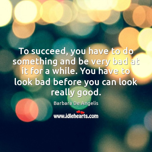 To succeed, you have to do something and be very bad at Image