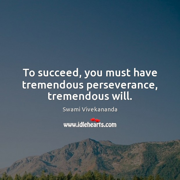 To succeed, you must have tremendous perseverance, tremendous will. Image