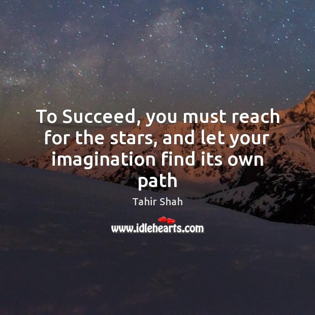 Image, To Succeed, you must reach for the stars, and let your imagination find its own path