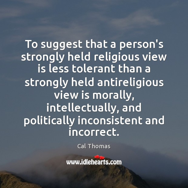 Image, To suggest that a person's strongly held religious view is less tolerant
