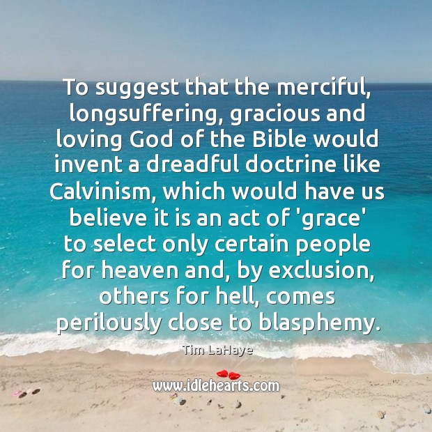 To suggest that the merciful, longsuffering, gracious and loving God of the Image