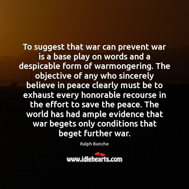To suggest that war can prevent war is a base play on Image