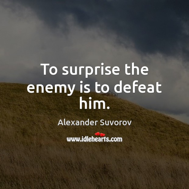 To surprise the enemy is to defeat him. Image