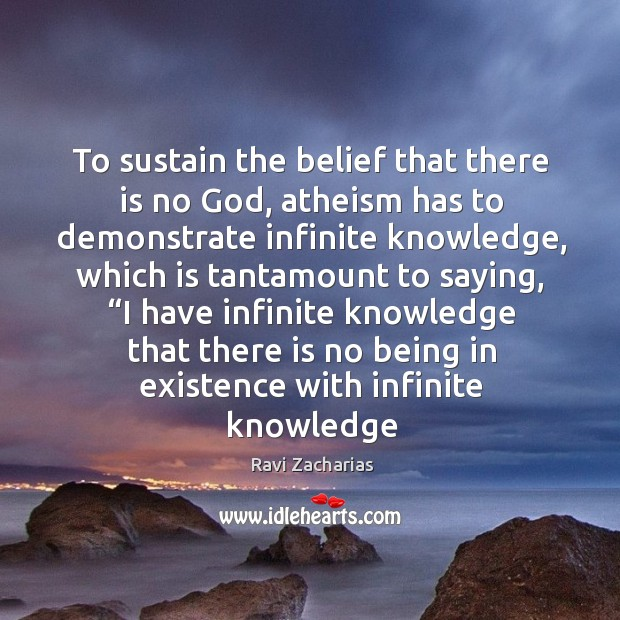 Image, To sustain the belief that there is no God, atheism has to
