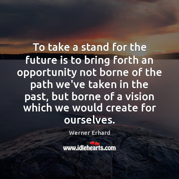 To take a stand for the future is to bring forth an Werner Erhard Picture Quote