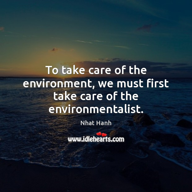 Image, To take care of the environment, we must first take care of the environmentalist.