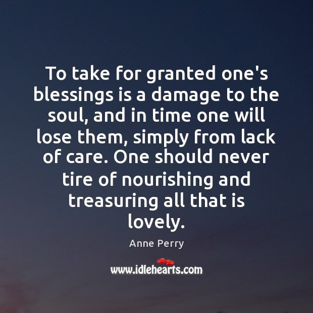 Image, To take for granted one's blessings is a damage to the soul,