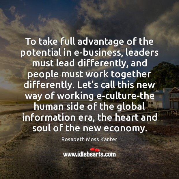 To take full advantage of the potential in e-business, leaders must lead Economy Quotes Image