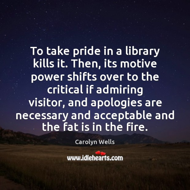 Image, To take pride in a library kills it. Then, its motive power