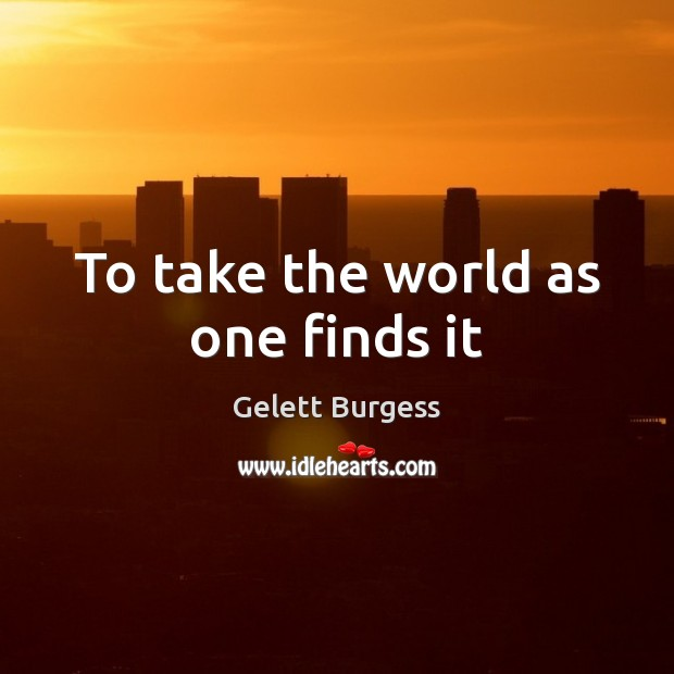 Image, To take the world as one finds it