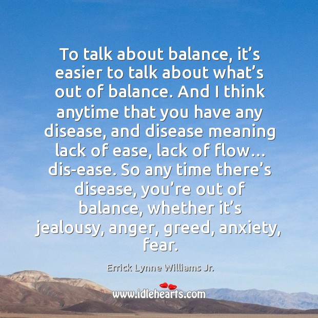 To talk about balance, it's easier to talk about what's out of balance. Image