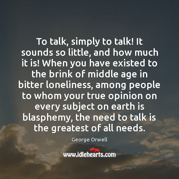 To talk, simply to talk! It sounds so little, and how much Image