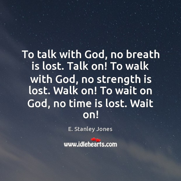 To talk with God, no breath is lost. Talk on! To walk Strength Quotes Image