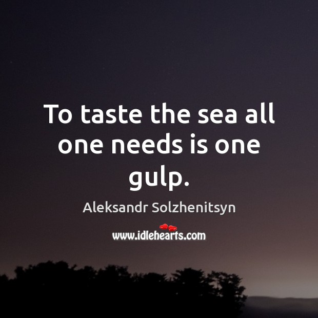 To taste the sea all one needs is one gulp. Image