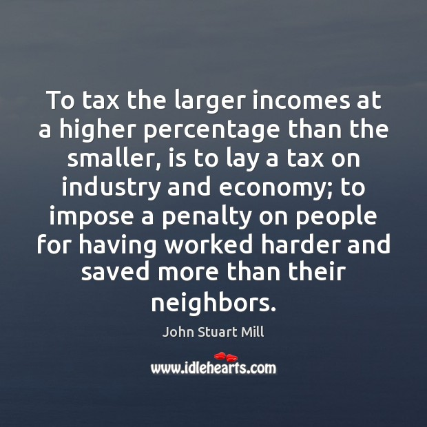 Image, To tax the larger incomes at a higher percentage than the smaller,