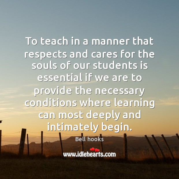 To teach in a manner that respects and cares for the souls Bell hooks Picture Quote