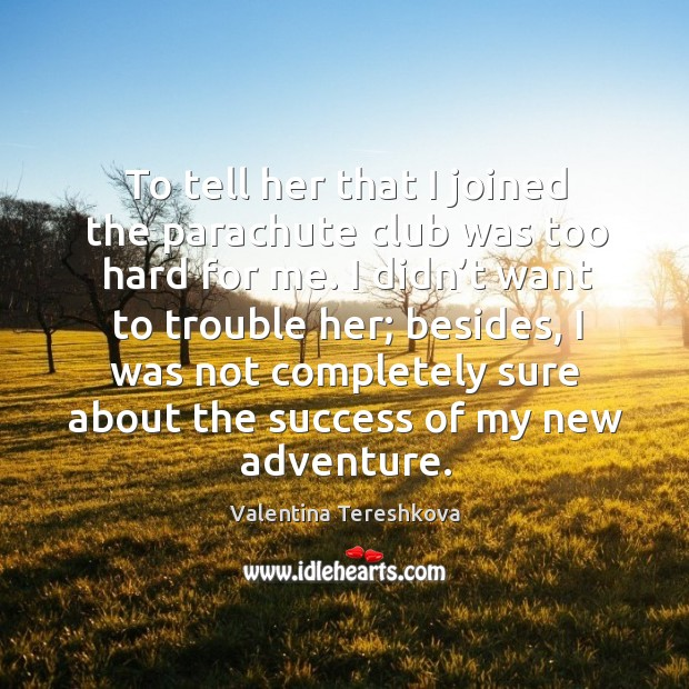 To tell her that I joined the parachute club was too hard for me. Image