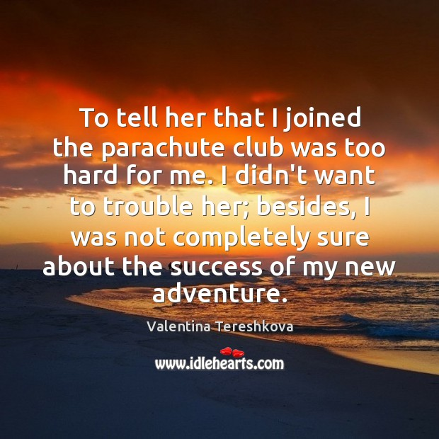 To tell her that I joined the parachute club was too hard Image