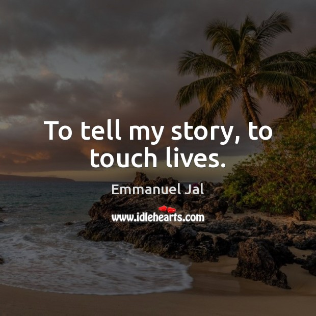 To tell my story, to touch lives. Image
