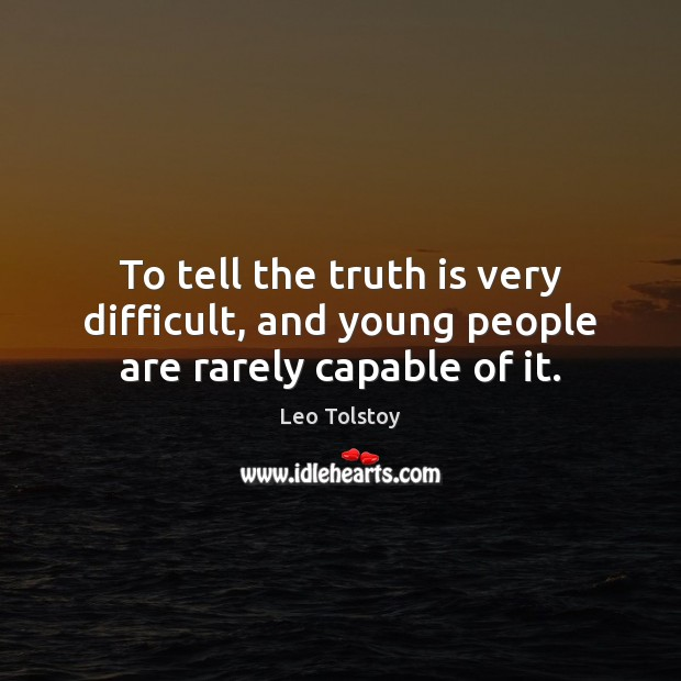 To tell the truth is very difficult, and young people are rarely capable of it. Leo Tolstoy Picture Quote