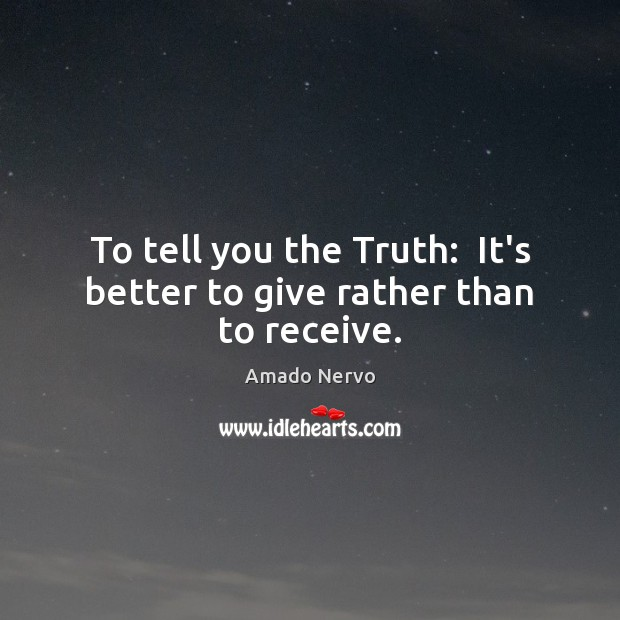 Image, To tell you the Truth:  It's better to give rather than to receive.