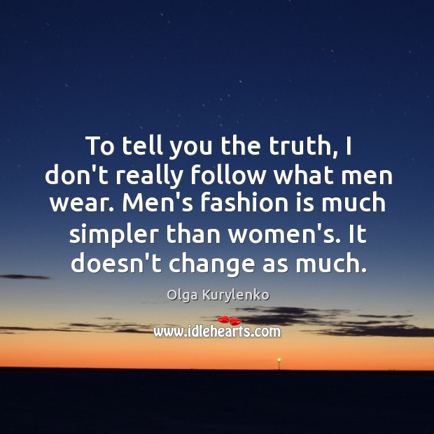 Image, To tell you the truth, I don't really follow what men wear.